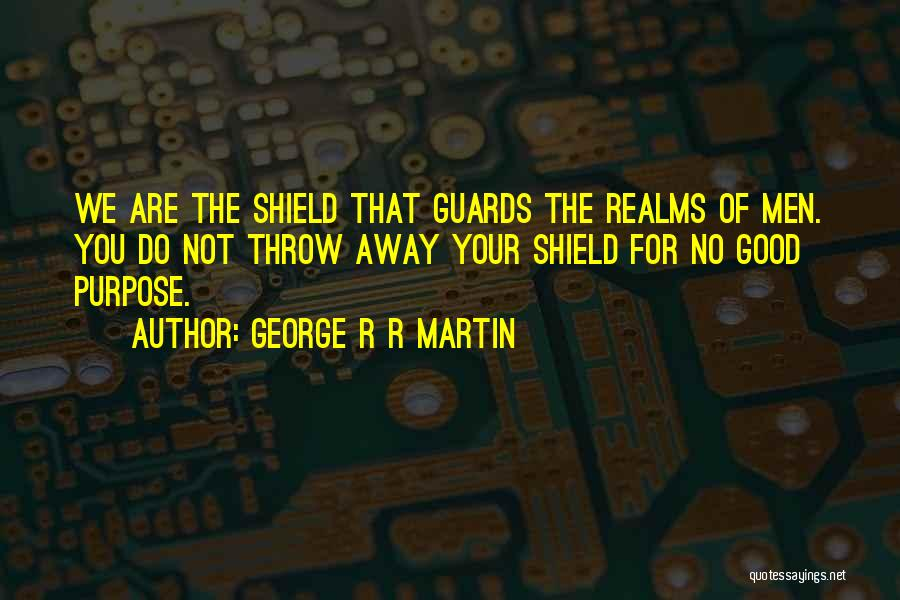 You Are My Shield Quotes By George R R Martin