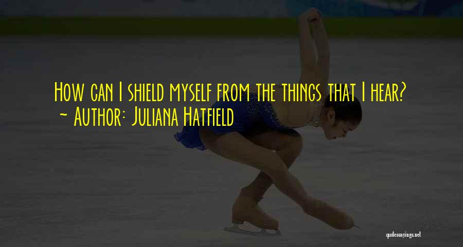 You Are My Shield Quotes By Juliana Hatfield