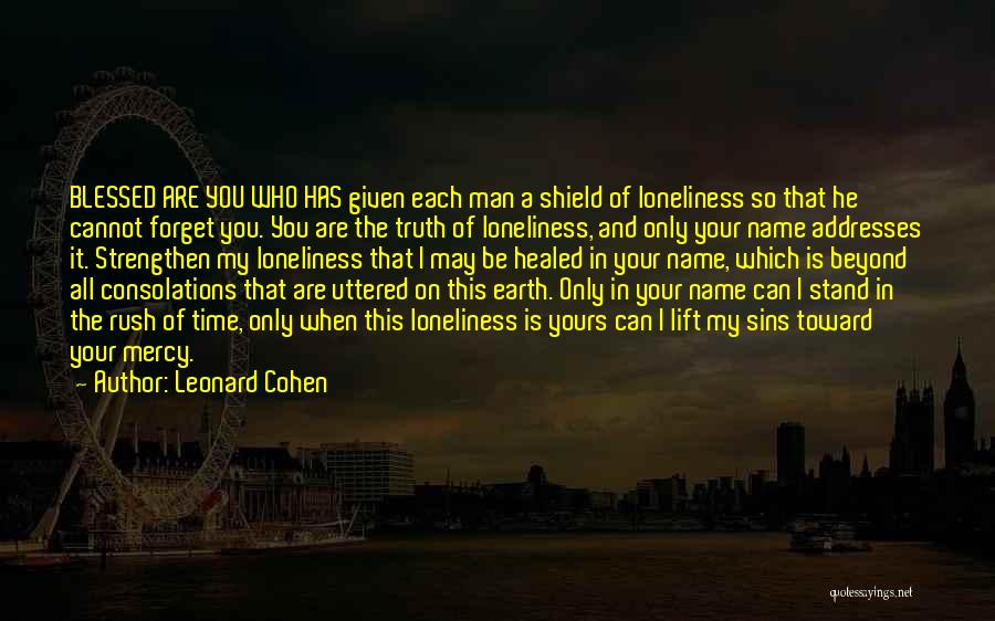 You Are My Shield Quotes By Leonard Cohen