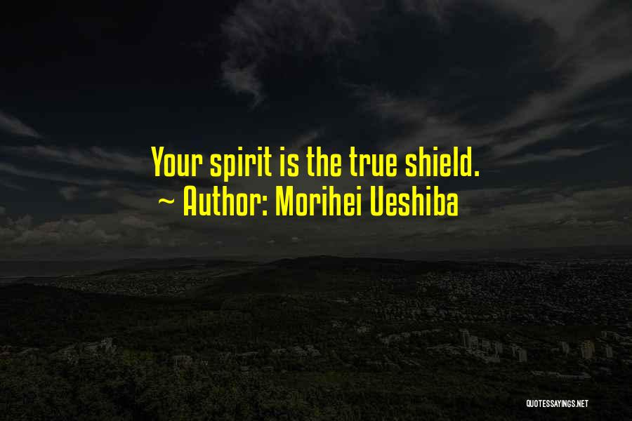You Are My Shield Quotes By Morihei Ueshiba