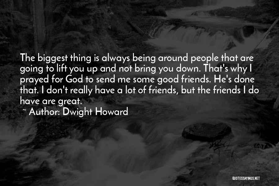You Are Not A Good Friend Quotes By Dwight Howard