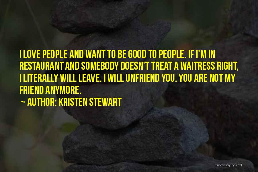 You Are Not A Good Friend Quotes By Kristen Stewart