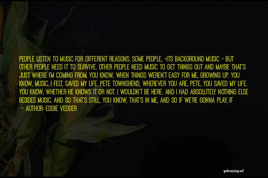 You Are Not Here When I Need You Quotes By Eddie Vedder