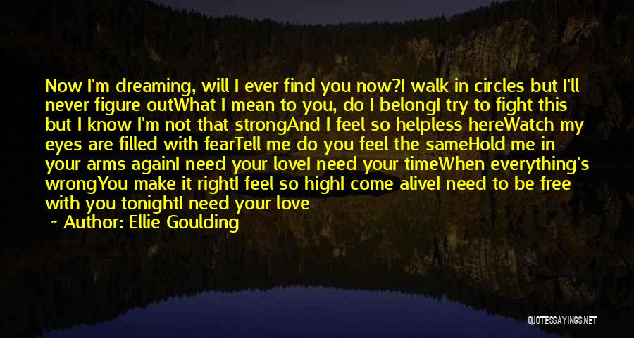 You Are Not Here When I Need You Quotes By Ellie Goulding
