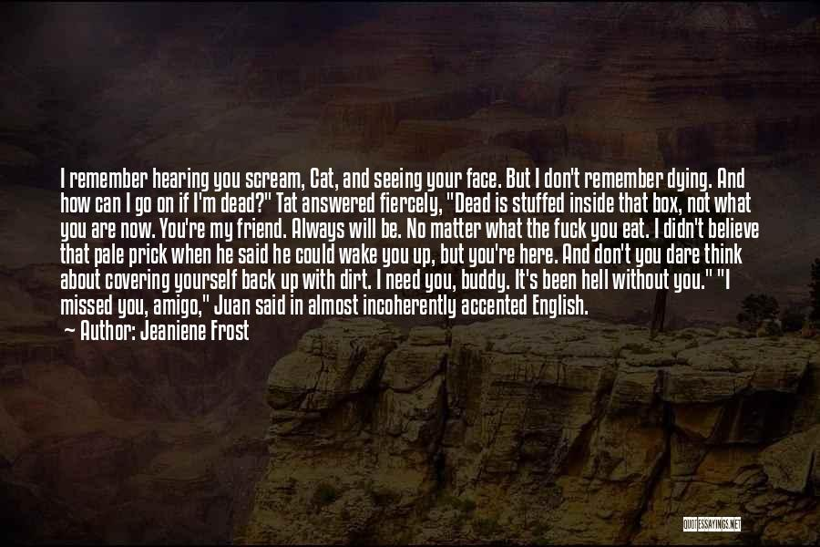 You Are Not Here When I Need You Quotes By Jeaniene Frost