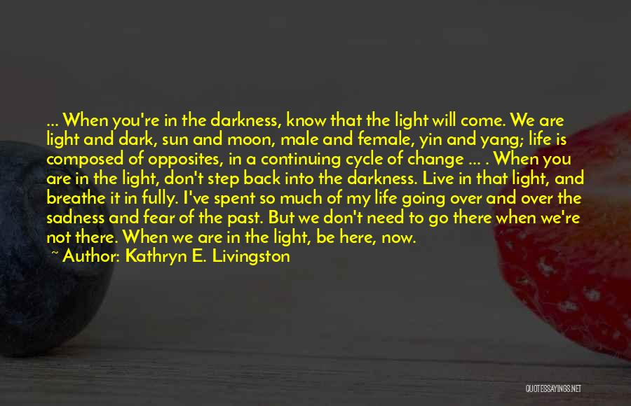 You Are Not Here When I Need You Quotes By Kathryn E. Livingston