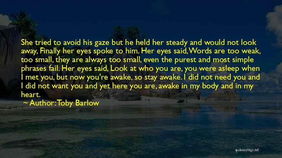 You Are Not Here When I Need You Quotes By Toby Barlow