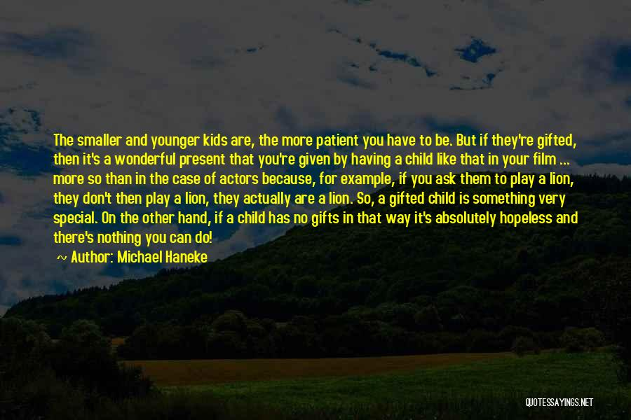 You Are Something Special Quotes By Michael Haneke