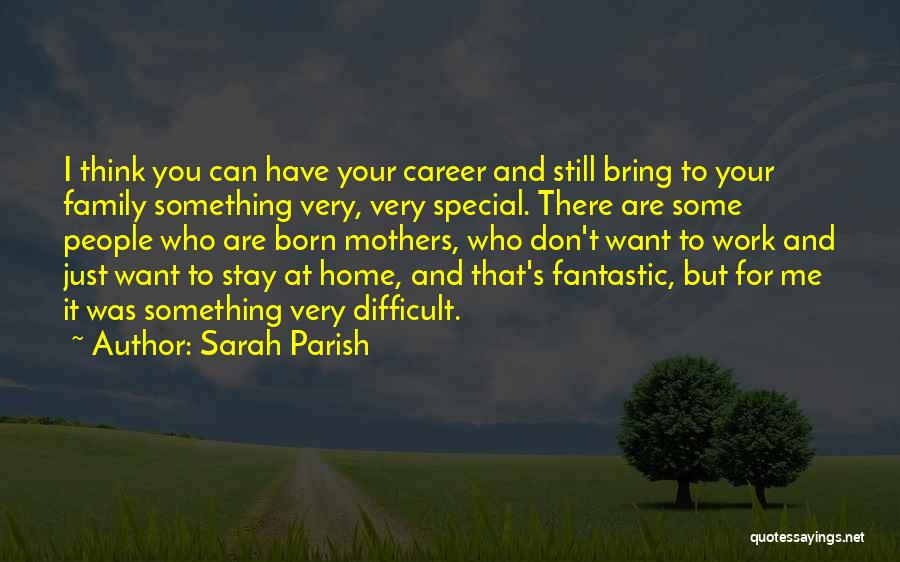 You Are Something Special Quotes By Sarah Parish