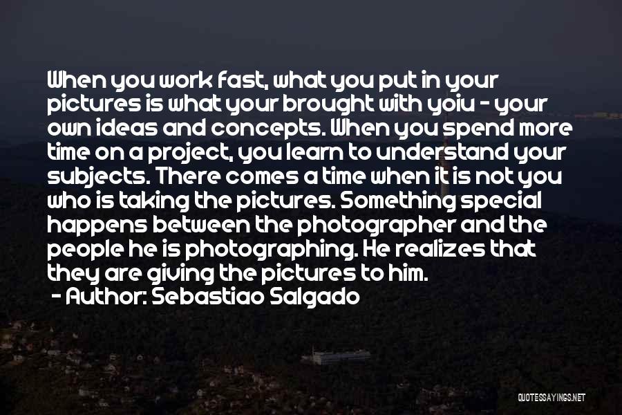 You Are Something Special Quotes By Sebastiao Salgado