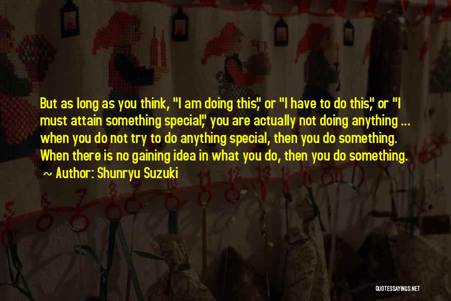 You Are Something Special Quotes By Shunryu Suzuki