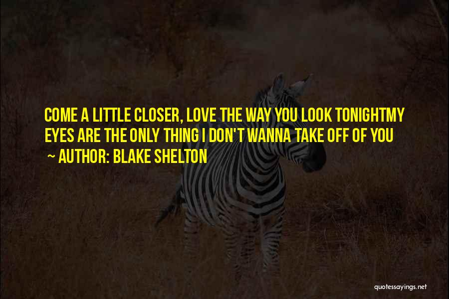 You Are The Only Love Quotes By Blake Shelton