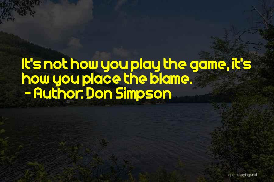 You Are The Only One To Blame Quotes By Don Simpson