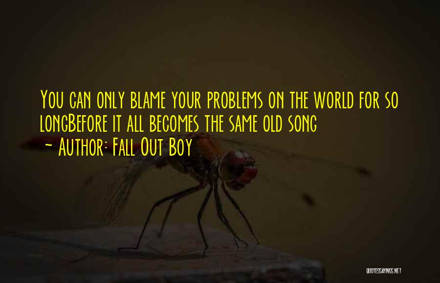You Are The Only One To Blame Quotes By Fall Out Boy