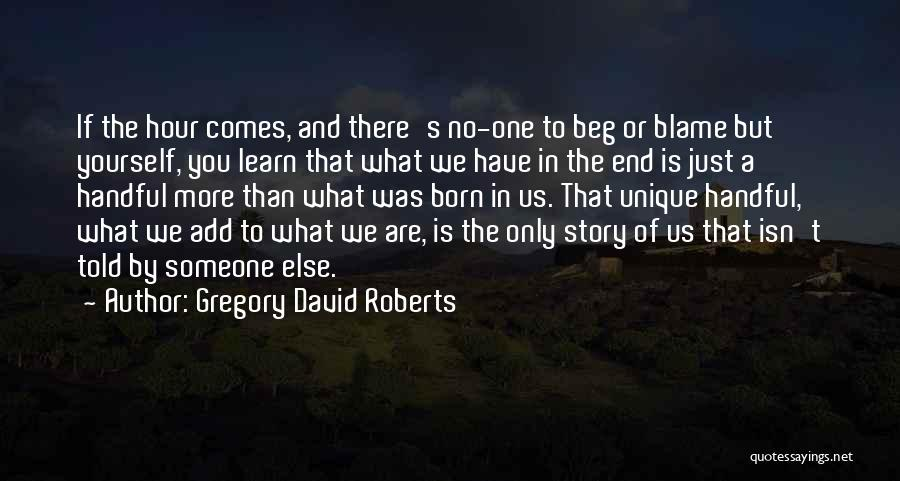 You Are The Only One To Blame Quotes By Gregory David Roberts