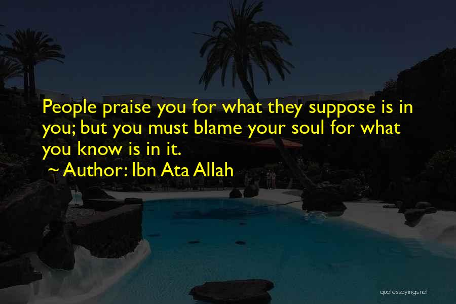 You Are The Only One To Blame Quotes By Ibn Ata Allah