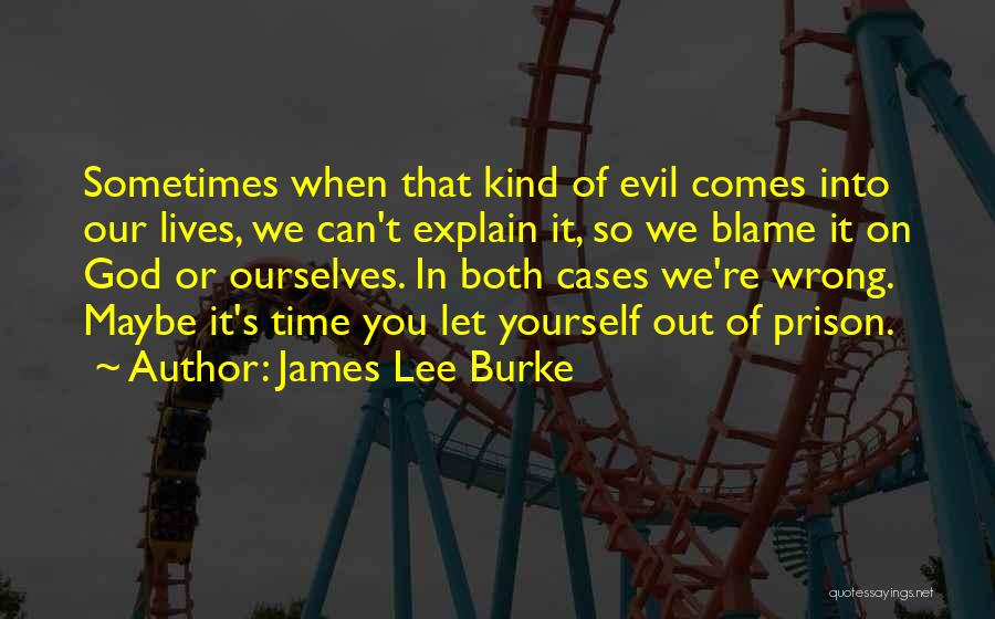You Are The Only One To Blame Quotes By James Lee Burke
