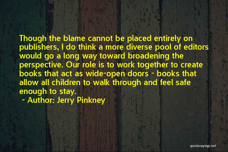 You Are The Only One To Blame Quotes By Jerry Pinkney