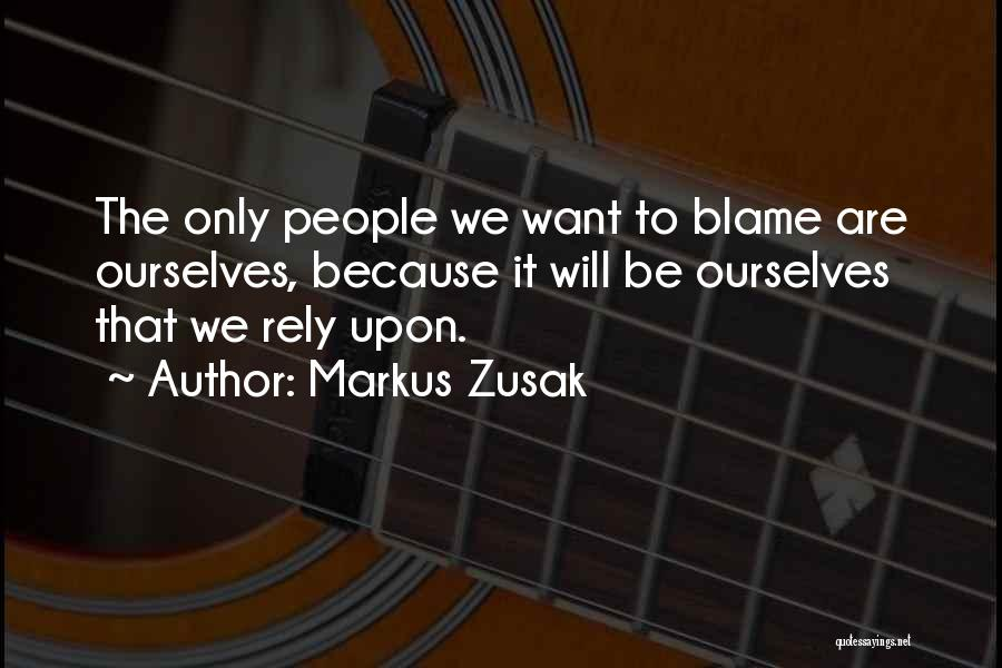 You Are The Only One To Blame Quotes By Markus Zusak