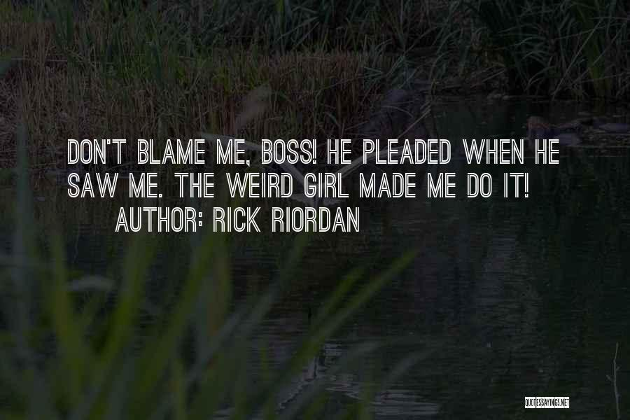 You Are The Only One To Blame Quotes By Rick Riordan