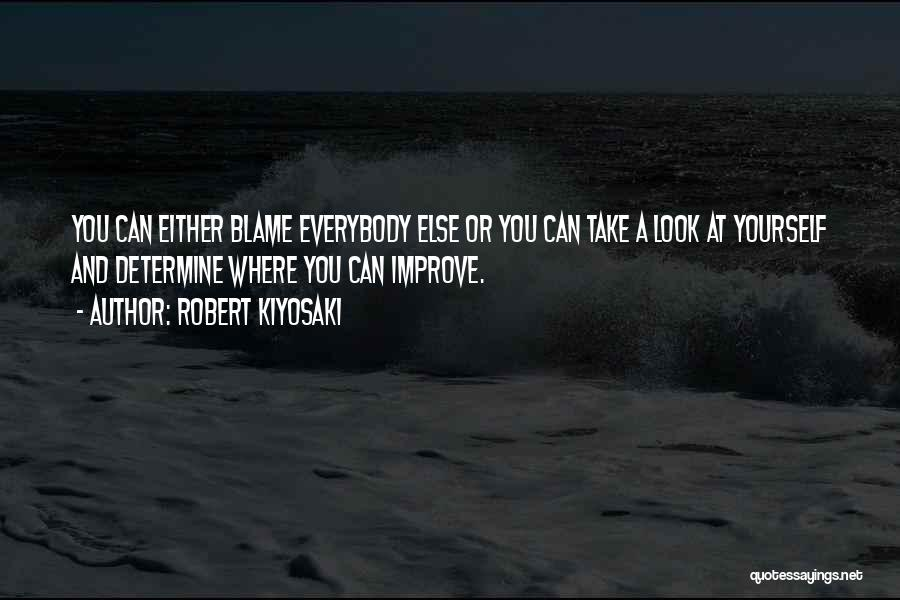 You Are The Only One To Blame Quotes By Robert Kiyosaki