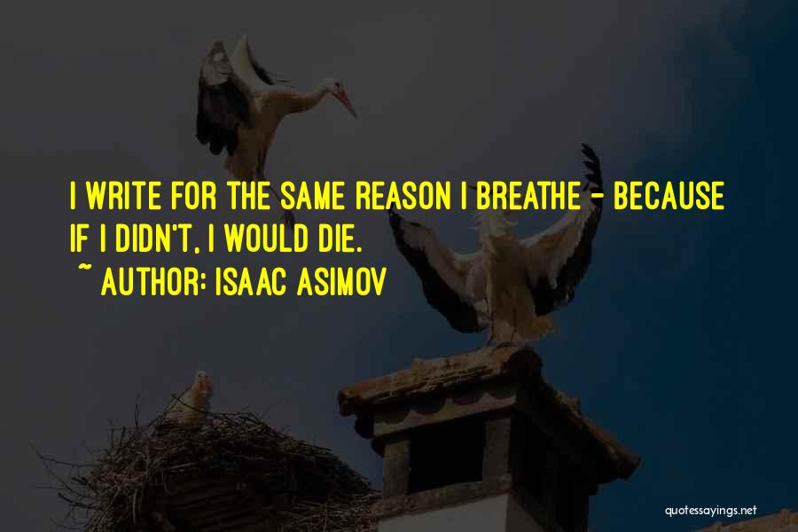 You Are The Reason I Breathe Quotes By Isaac Asimov