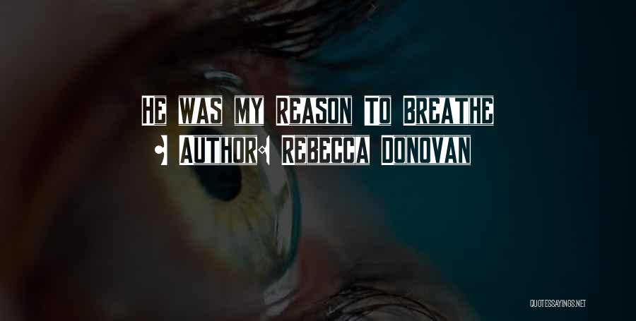 You Are The Reason I Breathe Quotes By Rebecca Donovan