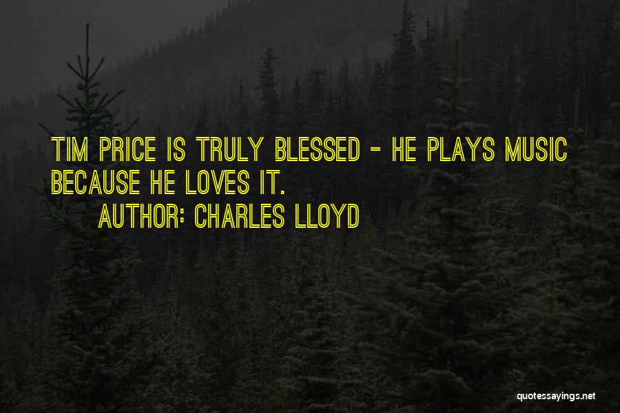 You Are Truly Blessed Quotes By Charles Lloyd