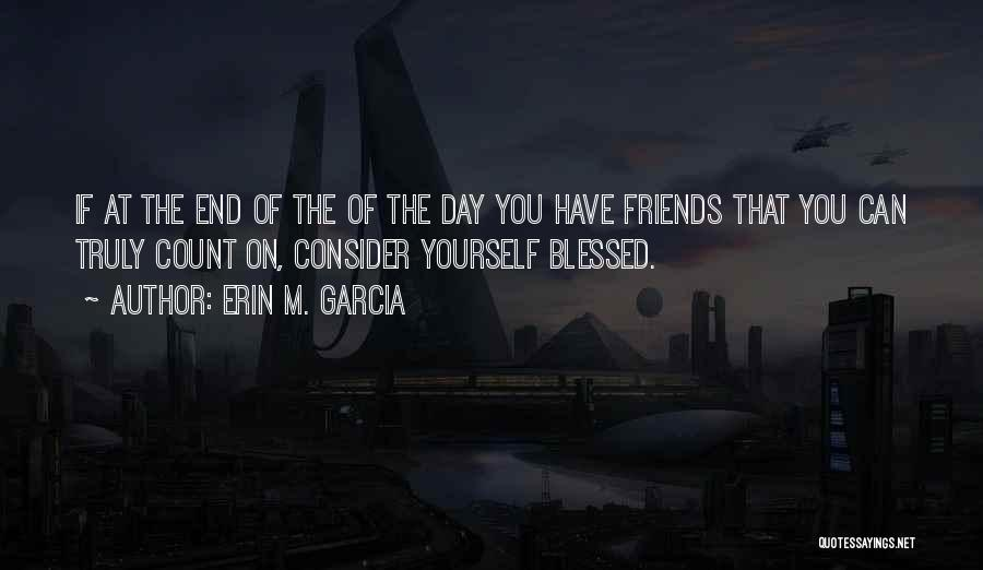 You Are Truly Blessed Quotes By Erin M. Garcia