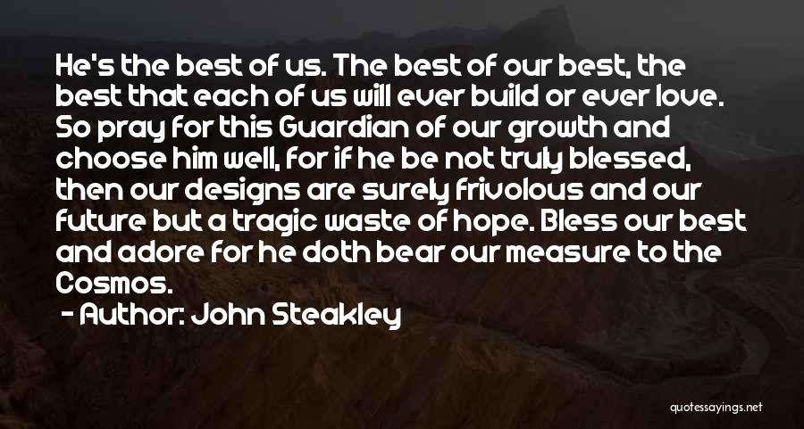 You Are Truly Blessed Quotes By John Steakley