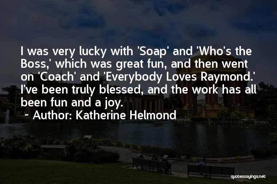 You Are Truly Blessed Quotes By Katherine Helmond