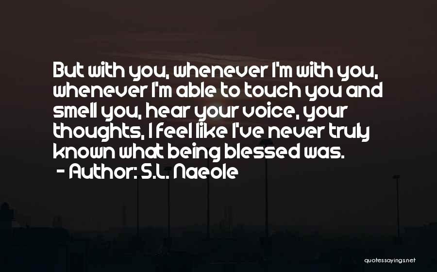 You Are Truly Blessed Quotes By S.L. Naeole