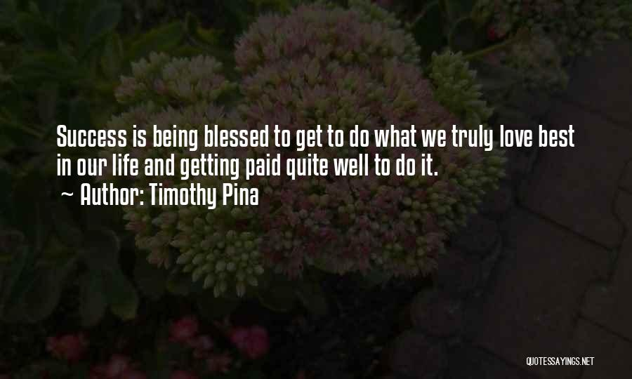 You Are Truly Blessed Quotes By Timothy Pina