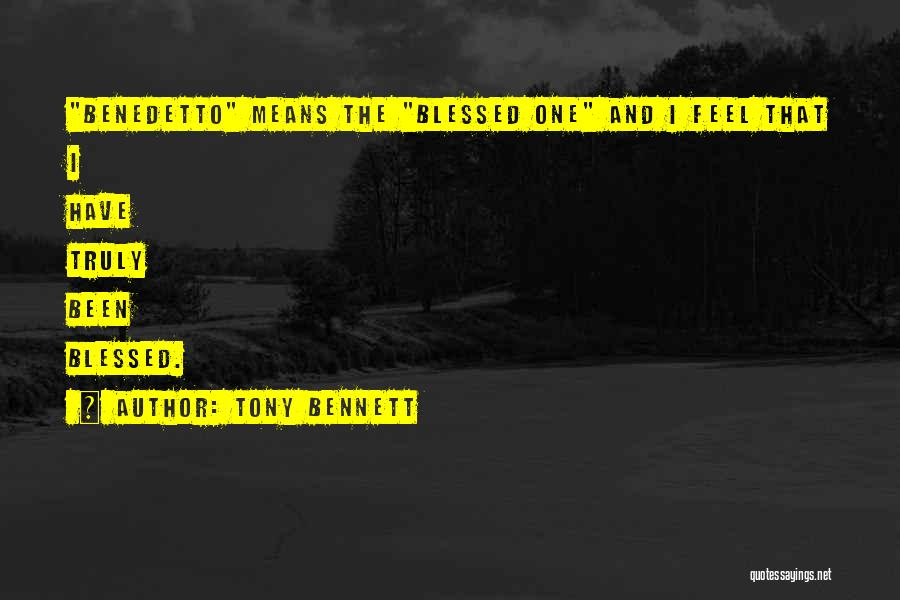 You Are Truly Blessed Quotes By Tony Bennett