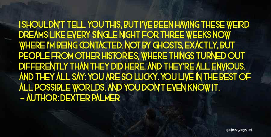You Being The Best Quotes By Dexter Palmer