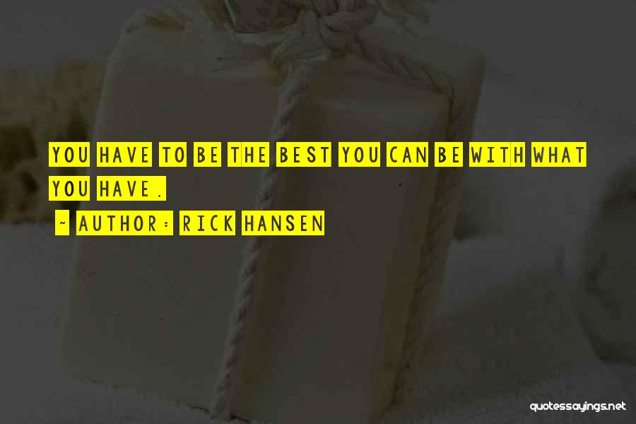 You Being The Best Quotes By Rick Hansen
