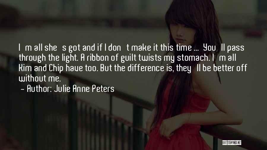 You Better Off Without Me Quotes By Julie Anne Peters
