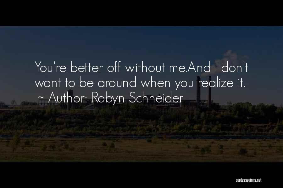 You Better Off Without Me Quotes By Robyn Schneider