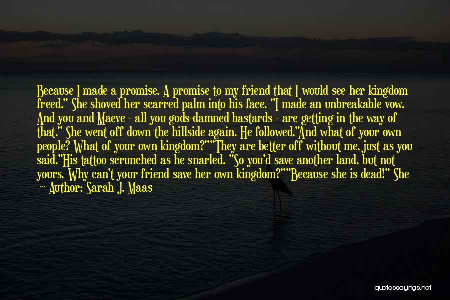 You Better Off Without Me Quotes By Sarah J. Maas