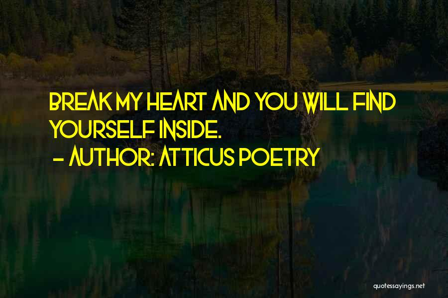 You Break Her Heart Quotes By Atticus Poetry