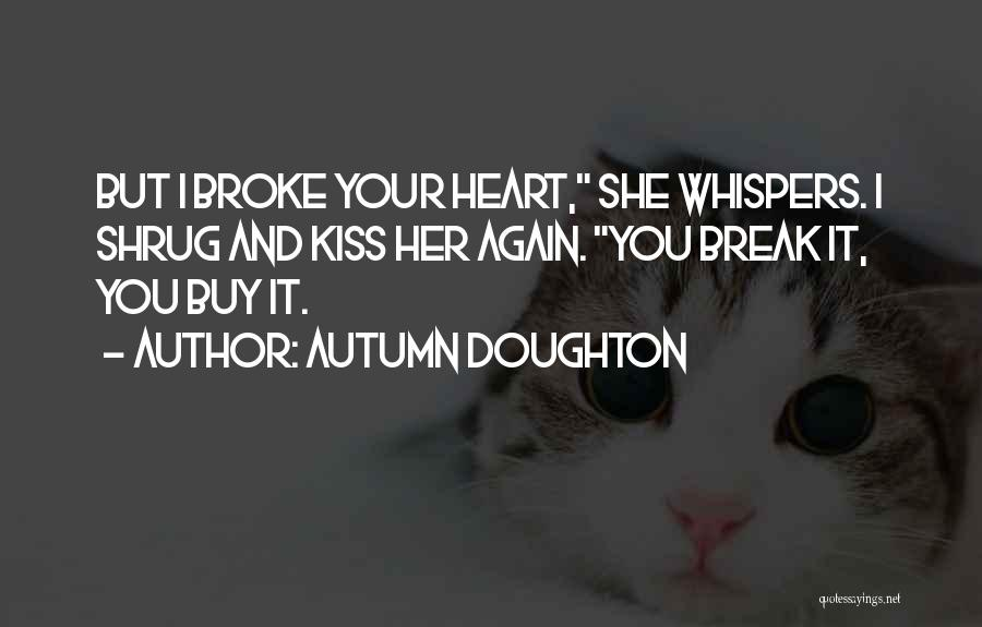 You Break Her Heart Quotes By Autumn Doughton