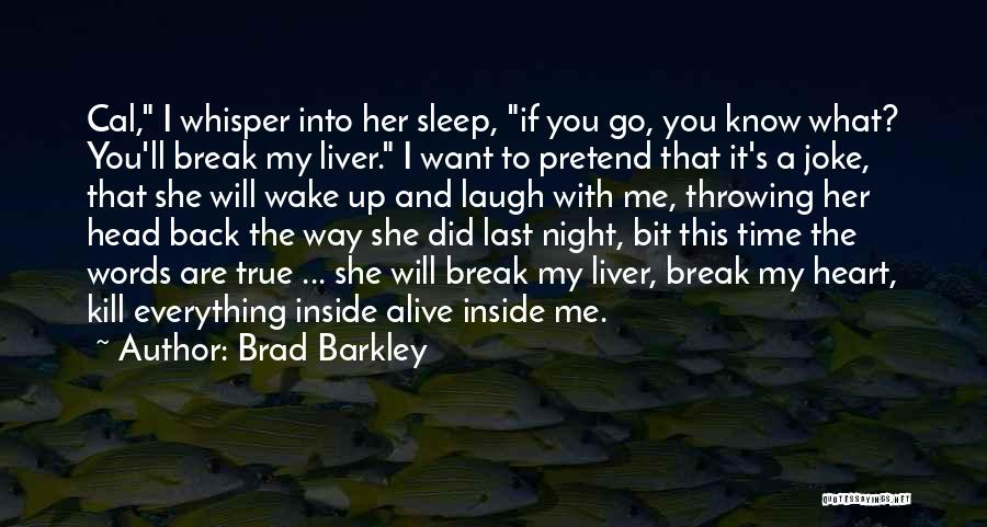You Break Her Heart Quotes By Brad Barkley