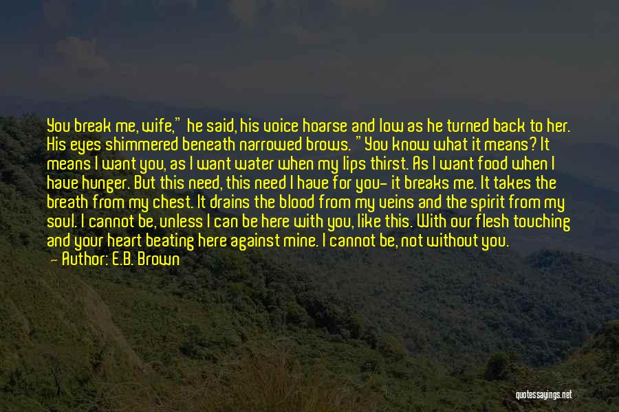 You Break Her Heart Quotes By E.B. Brown