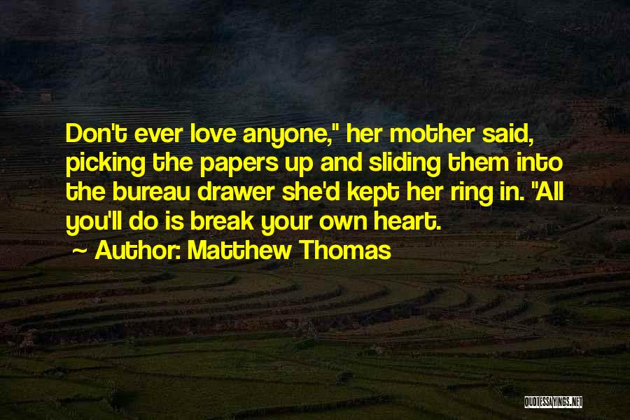 You Break Her Heart Quotes By Matthew Thomas