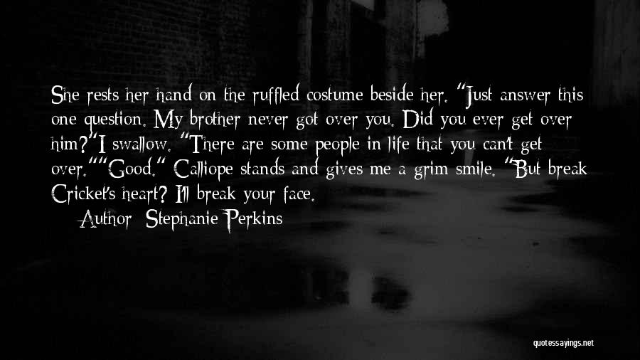 You Break Her Heart Quotes By Stephanie Perkins