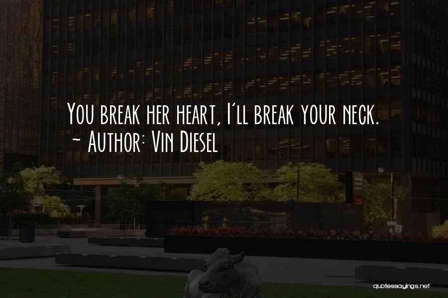 You Break Her Heart Quotes By Vin Diesel