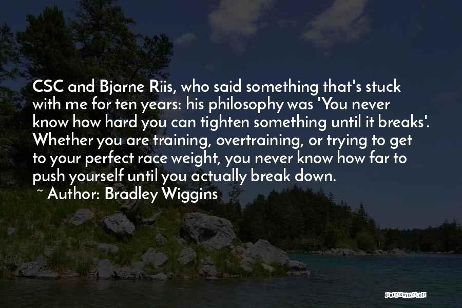You Break Me Down Quotes By Bradley Wiggins