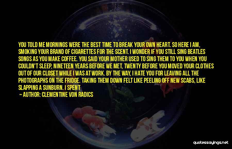 You Break Me Down Quotes By Clementine Von Radics