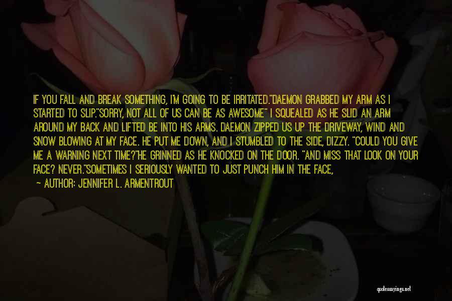 You Break Me Down Quotes By Jennifer L. Armentrout