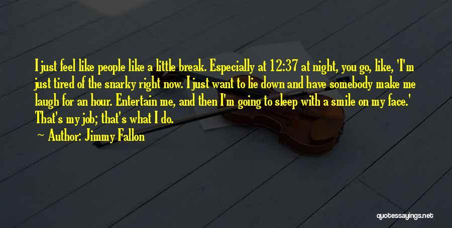 You Break Me Down Quotes By Jimmy Fallon